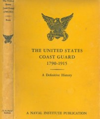 The United States Coast Guard 1790-1915 a Definitive History.