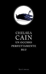 Un occhio perfettamente blu di Chelsea Cain - Rizzoli