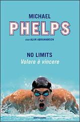 No limits. Volere è vincere di Michael Phelps e Alan Abrahamson - Mondadori