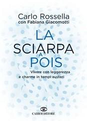 La sciarpa a pois. Vivere con leggerezza e charme in tempi austeri di Fabiana Giacomotti e Carlo Rossella - Cairo Publishing
