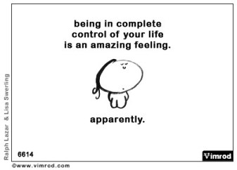 Being in complete control of your life is an amazing feeling. Apparently.