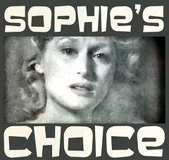 SOPHIE'S CHOICE ...