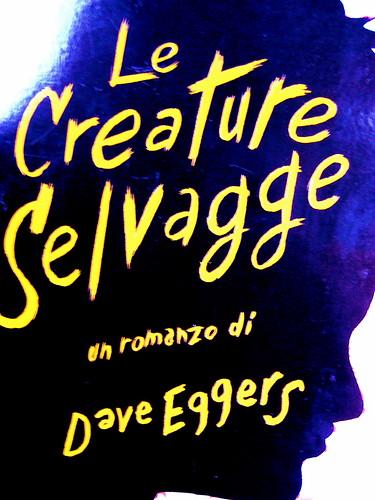 Dave Eggers, Le creature selvagge, Mondadori 2009, cop. (part.), 1