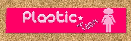 Plastic Teen ?