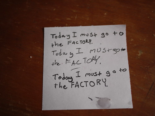 Today I must go to the FACTORY