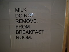 Milk do not remove, from breakfast room.