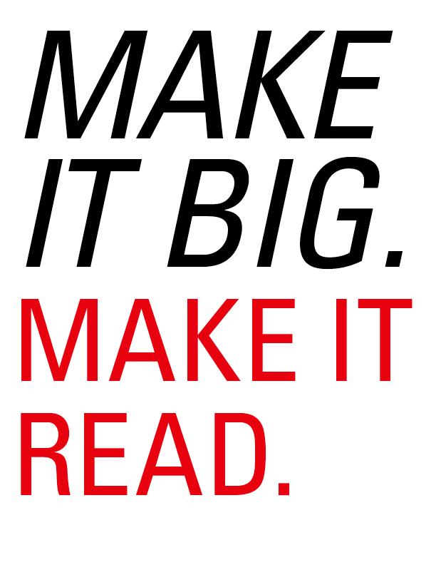 Make it big. Make it read.