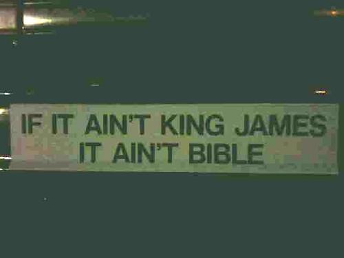 """""""If It Ain't King James It Ain't Bible"""""""