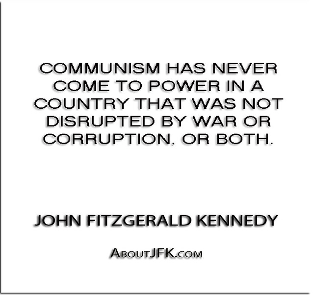 ''Communism has never come to power in a country that was not disrupted by war or corruption, or