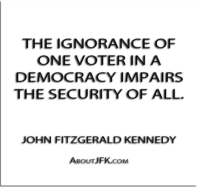 ''The ignorance of one voter in a democracy impairs the