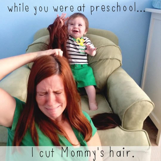 while you were at preschool I cut mommy's hair