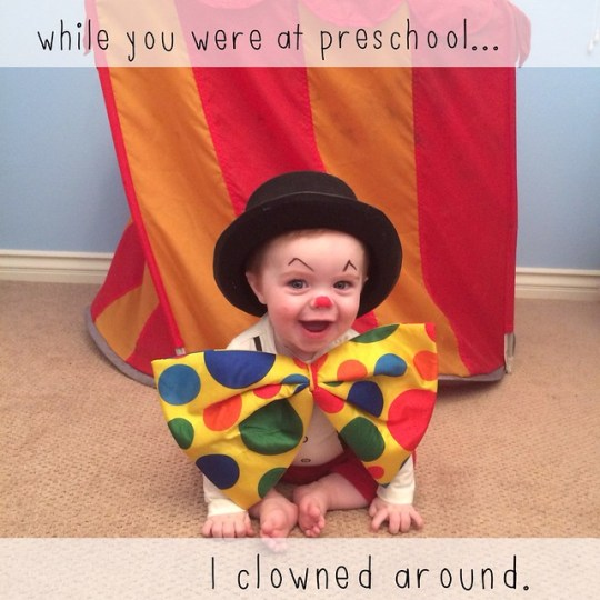 while you were at preschool...I clowned around