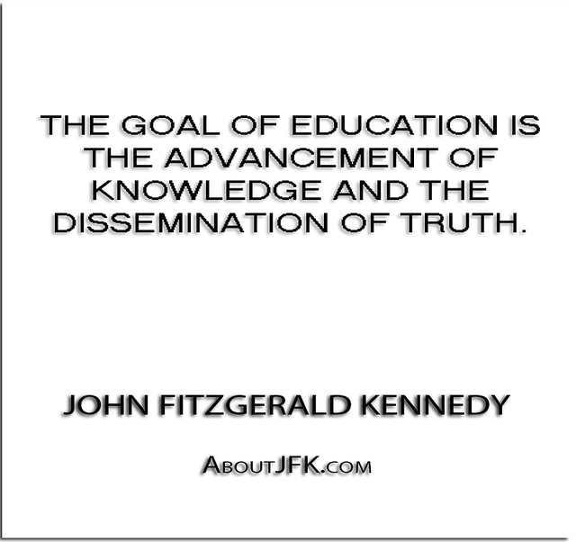 ''The goal of education is the advancement of knowledge an