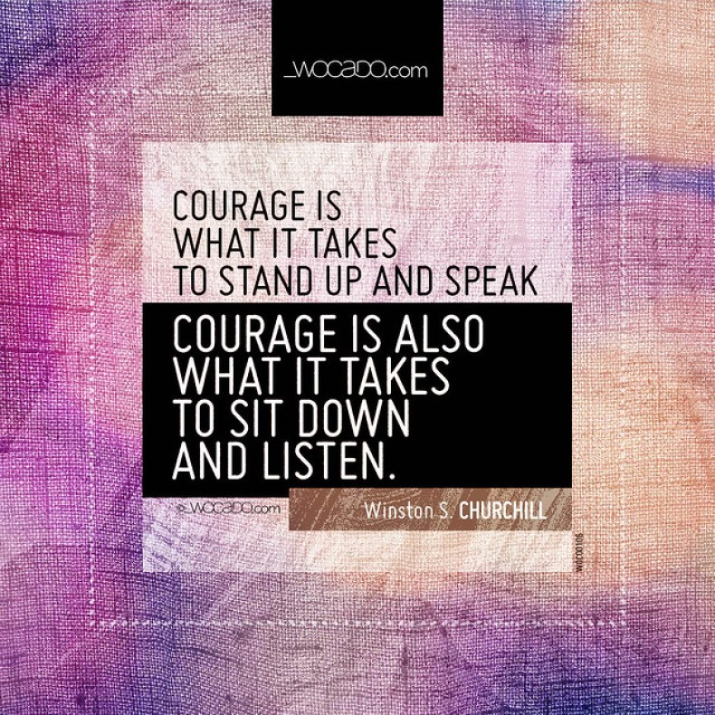 Courage is what it takes to stand up  by WOCADO.com