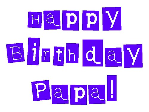 Happy Birthday PAPA!