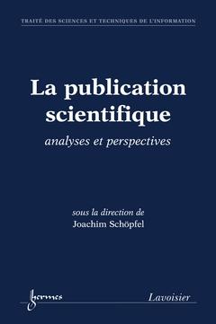 couverture livre La publication scientifique: analyses et perspectives (Traité des Sciences et Techniques de l'Information)
