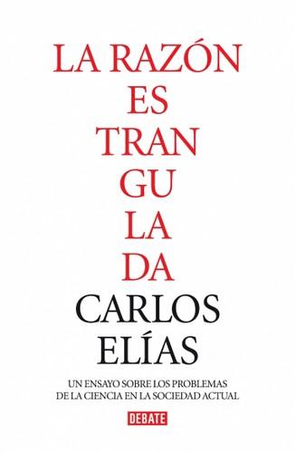 La Razón Estrangulada. Carlos Elías Pérez.