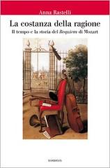 La costanza della ragione. Il tempo e la storia del «Requiem» di Mozart di Anna Rastelli - Diabasis Edizioni