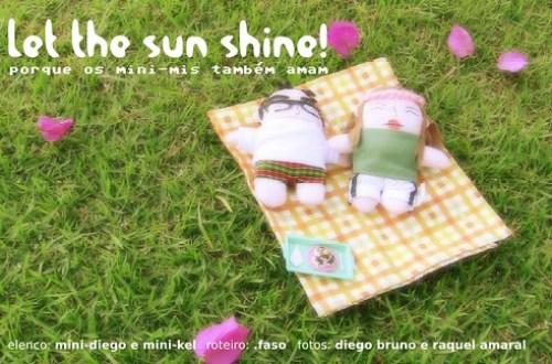 Let the sun shine: porque os mini-mis também amam