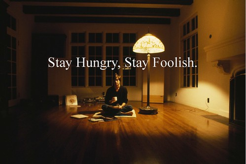 """Stay Hungry, Stay Foolish"""