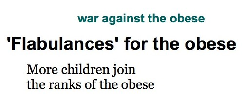 headlines: war against the obese, flabulances for the obese, children join the ranks of the obese