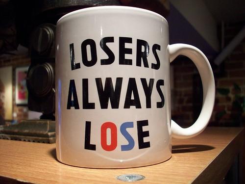 losers always lose mug