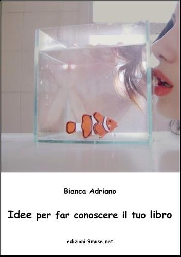 Bianca Adriano - Idee per far conoscere il tuo libro - edizioni 9muse