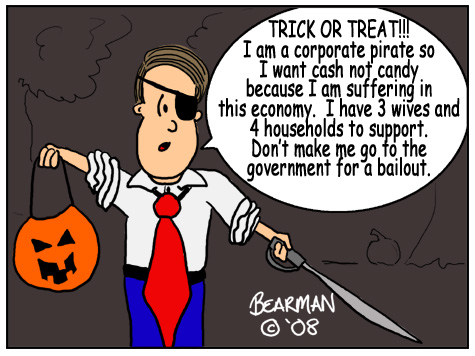 This editorial cartoon by Bearman appeared at cincinnatibeacon.com website on October 31, 2008.  It depicts a little kid dressed as a 'corporate pirate' asking for money instead of candy on Halloween.