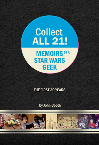 Collect All 21 Memoirs of a Star Wars Geek by John Booth