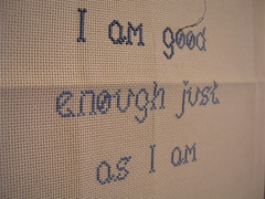 I am good enough just as I am, cross stitch, 2009