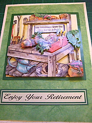 dads retirement card. The text in the middle reads: Old Gardeners Never Die: they just go to pot!!