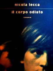 Nicola Lecca, Il corpo odiato, Scrittori italiani e stranieri / Mondadori, 2009. Giacomo Gallo / Nadia Morselli, ph. Allan Jenkins: cop., (part.) 1