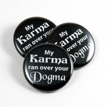 My Karma ran over your Dogma buttons