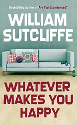 William Sutcliffe, Whatever Makes You Happy, Bloomsbury 2008