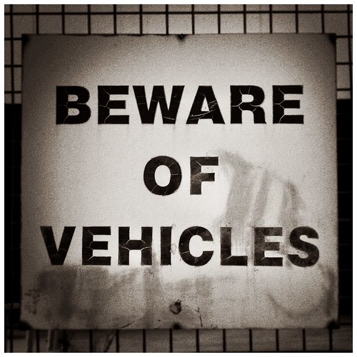 Beware of vehicles, they're our to get you.