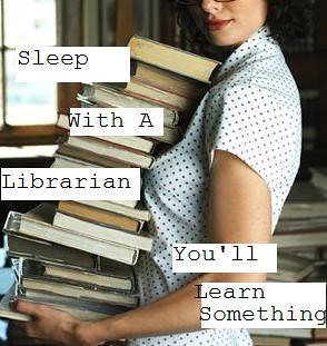 Sleep With A Librarian, You'll Learn Something