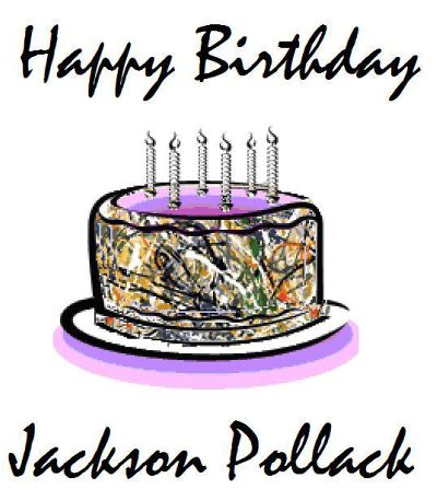 Happy Birthday Jackson Pollack