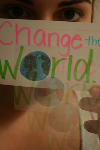 """Don't wait for the world to change. Fix it."