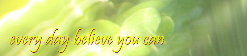 Every Day Believe You Can
