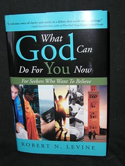What God Can Do For You Now, by Robert Levine