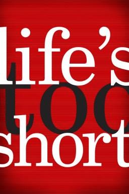 hero - life's too short