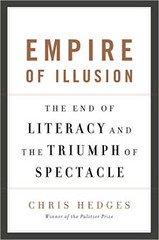 Empire of Illusion: The End of Literacy and the Triumph of Spectacle by Chris Hedges