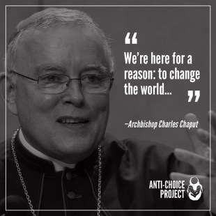 """We're here for a reason: to change the world..."" Archbishop Charles J. Chaput"
