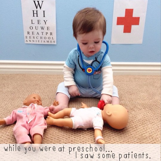 while you were at preschool...I saw some patients.