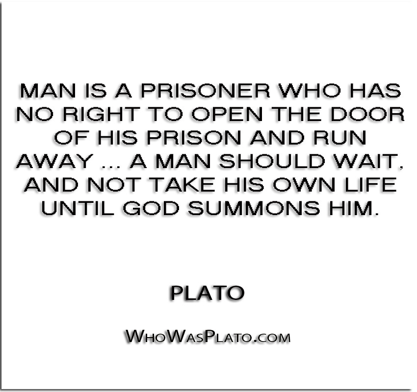 ''Man is a prisoner who has no right to open the door of h