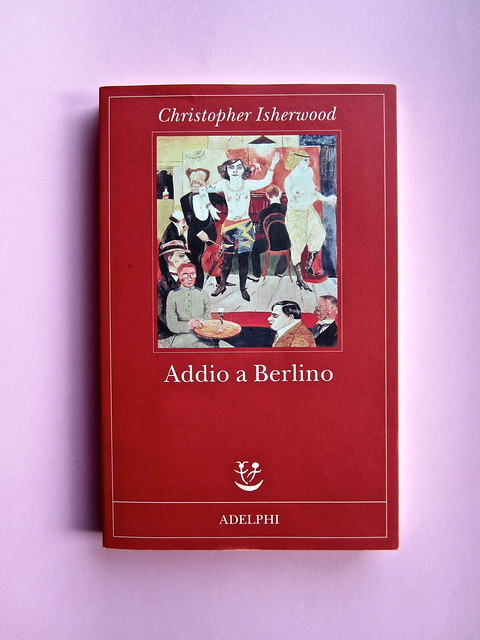 Christopher Isherwood, Addio a Berlino. Adelphi 2013. [resp. grafica non indicata]. Cop. (part.), 1