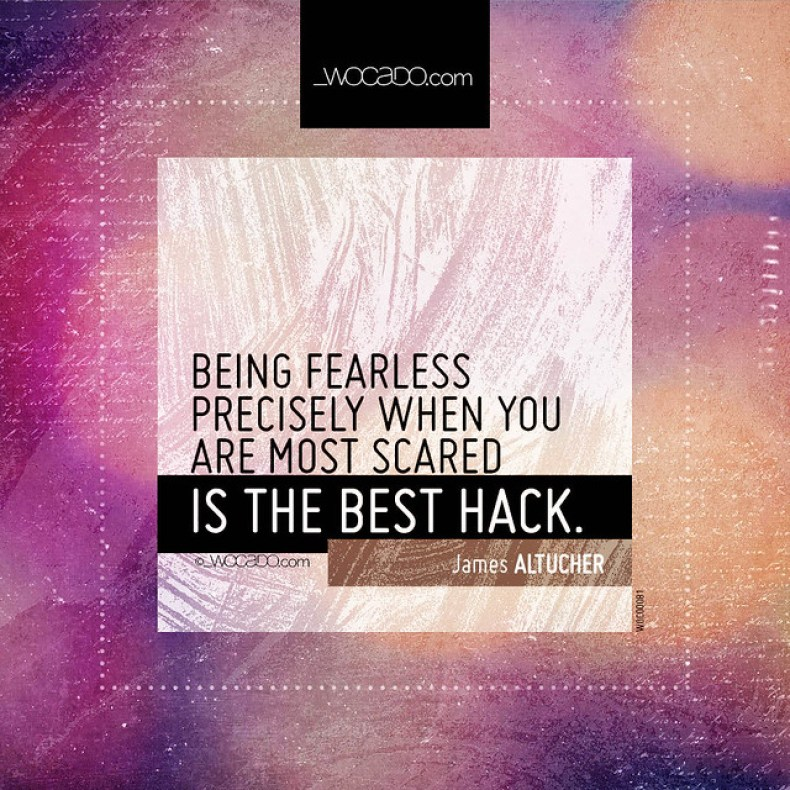Being fearless precisely when you are most scared by WOCADO.com