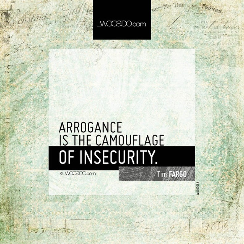 Arrogance is the camouflage by WOCADO.com