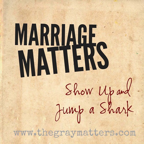 Marriage Matters- Show Up and Jump a Shark