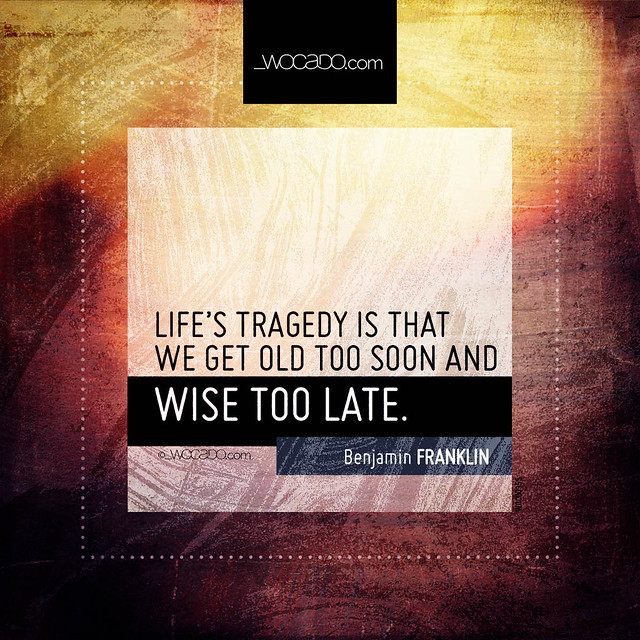 Life's tragedy is that we get old too soon  by WOCADO.com